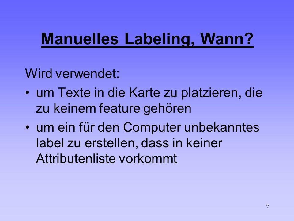 7 Manuelles Labeling, Wann? Wird verwendet: um Texte in die Karte zu platzieren, die zu keinem feature gehören um ein für den Computer unbekanntes lab