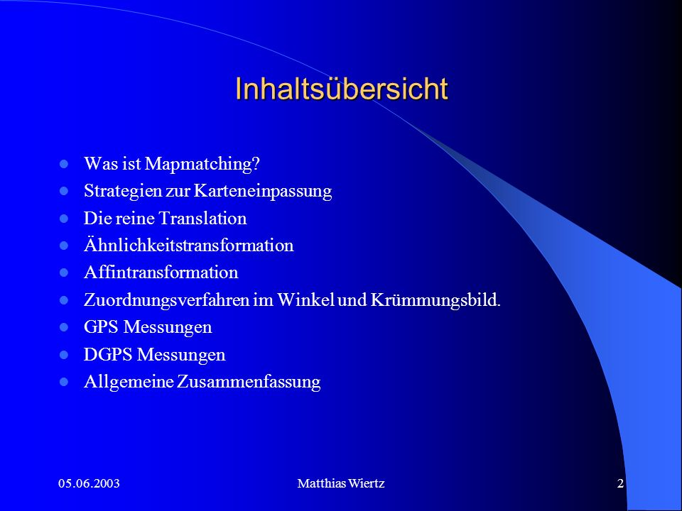 05.06.2003Matthias Wiertz1 Gis IV Seminar Thema des Vortrags ist Positionsverbesserung mit Geodaten-Mapmatching