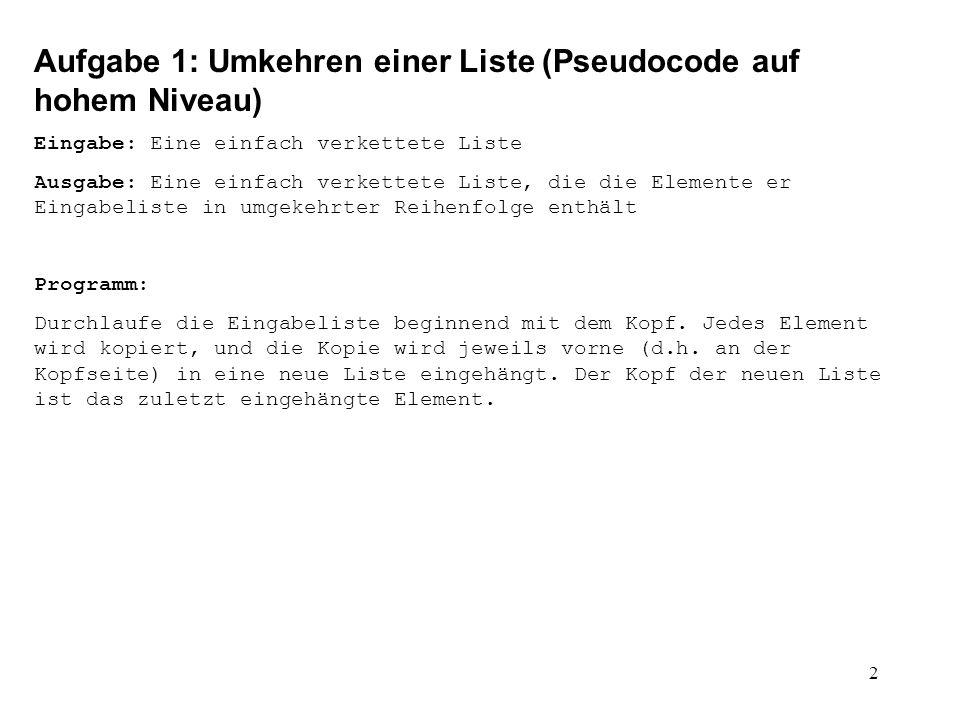 3 Aufgabe 1: Umkehren einer Liste (Alternative, eher an Java angelehnt) // Die folgende Lösung verwendet die Klasse Element aus der // Vorlesung.