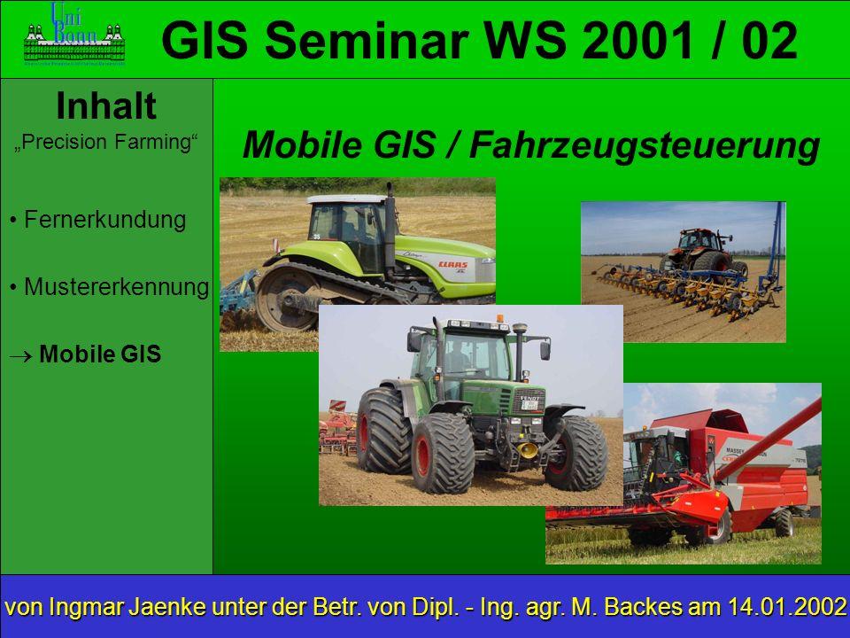 GIS Seminar WS 2001 / 02 Inhalt Precision Farming Mobile GIS von Ingmar Jaenke unter der Betr.
