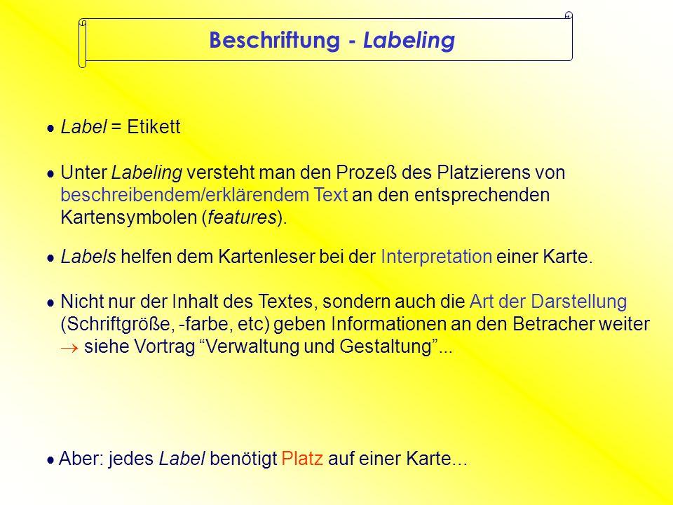 Beschriftung - Labeling Unter Labeling versteht man den Prozeß des Platzierens von beschreibendem/erklärendem Text an den entsprechenden Kartensymbolen (features).