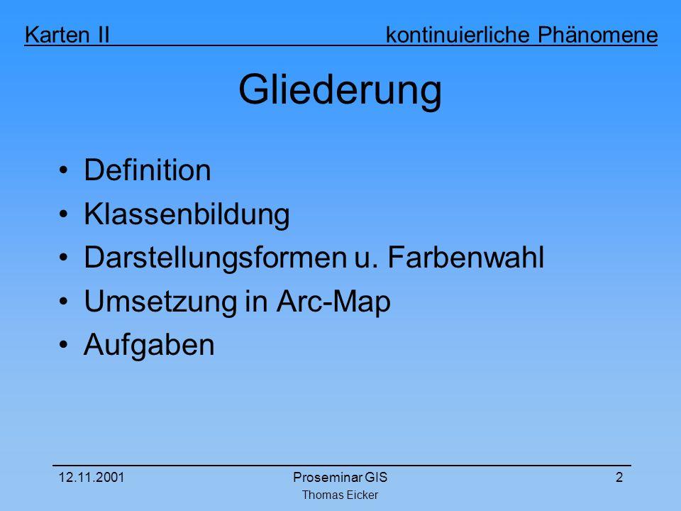 Karten II kontinuierliche Phänomene 12.11.2001Proseminar GIS2 Gliederung Definition Klassenbildung Darstellungsformen u.
