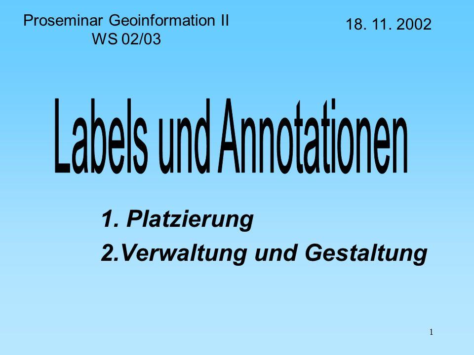 1 1. Platzierung 2.Verwaltung und Gestaltung Proseminar Geoinformation II WS 02/03 18. 11. 2002