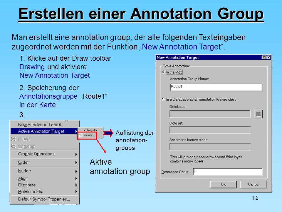 12 Erstellen einer Annotation Group 1. Klicke auf der Draw toolbar Drawing und aktiviere New Annotation Target 2. Speicherung der Annotationsgruppe Ro