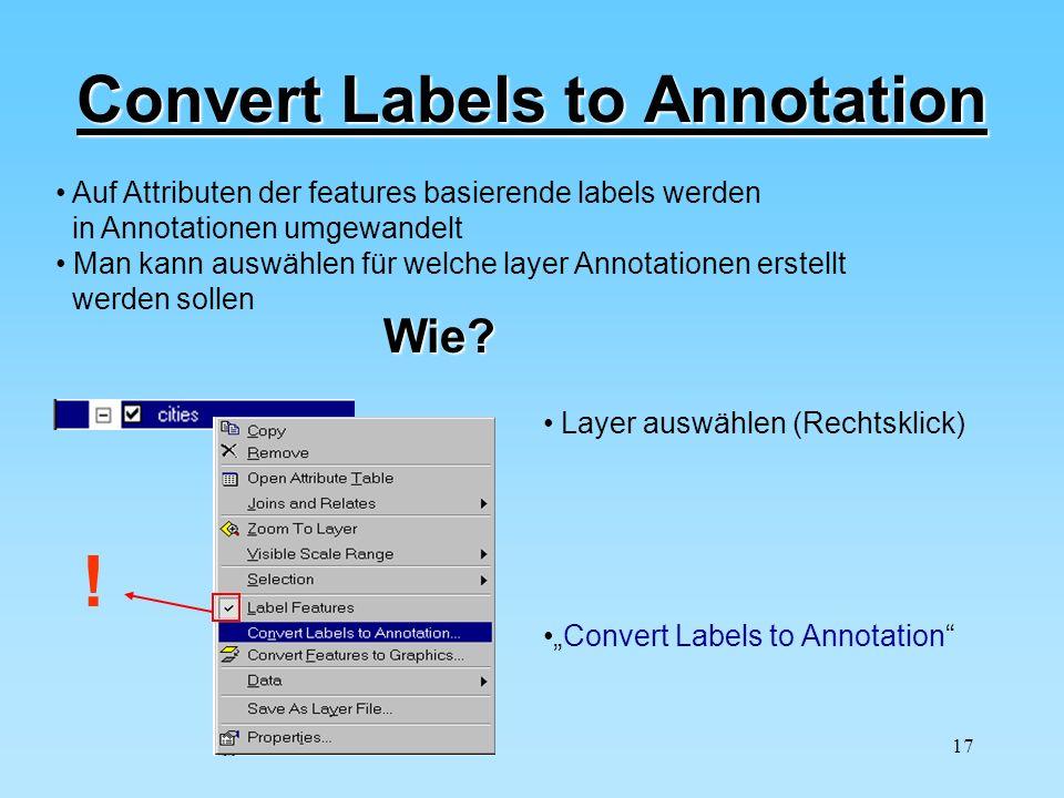 17 Convert Labels to Annotation Auf Attributen der features basierende labels werden in Annotationen umgewandelt Man kann auswählen für welche layer A