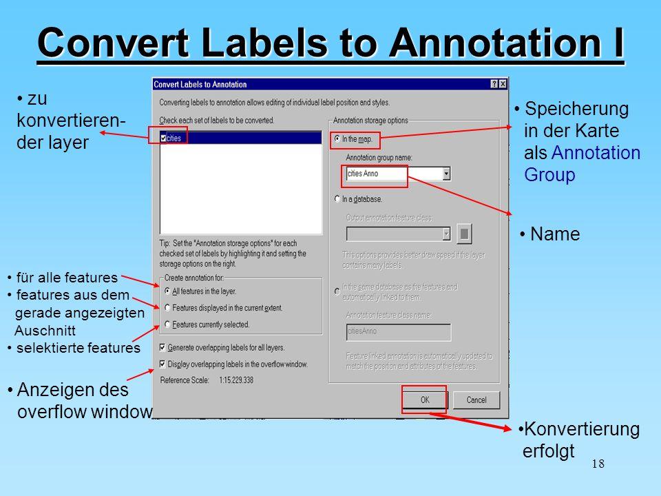 18 Convert Labels to Annotation I zu konvertieren- der layer für alle features features aus dem gerade angezeigten Auschnitt selektierte features Anze