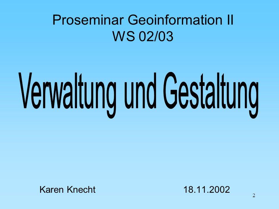 2 Proseminar Geoinformation II WS 02/03 Karen Knecht 18.11.2002