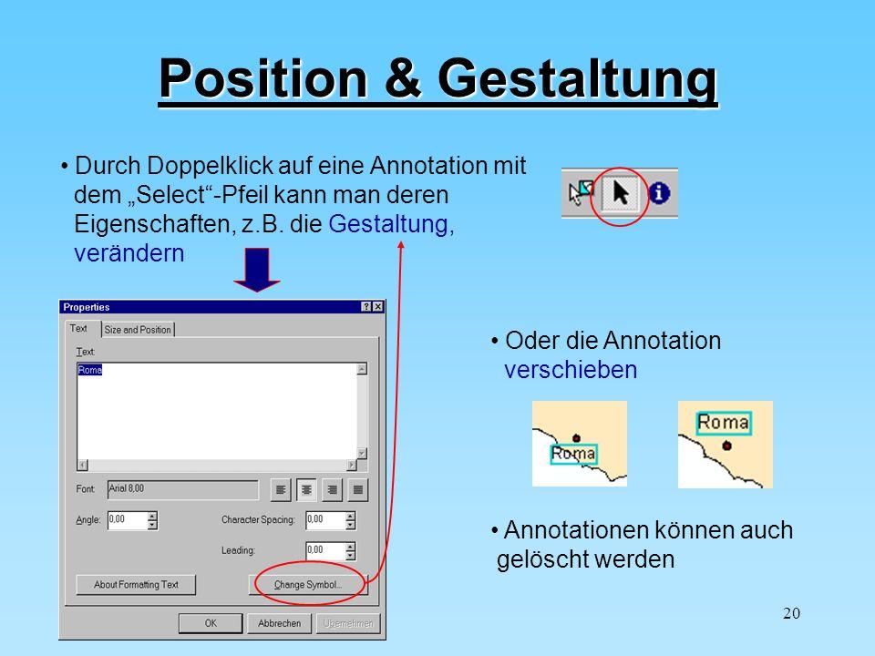 20 Position & Gestaltung Durch Doppelklick auf eine Annotation mit dem Select-Pfeil kann man deren Eigenschaften, z.B. die Gestaltung, verändern Oder