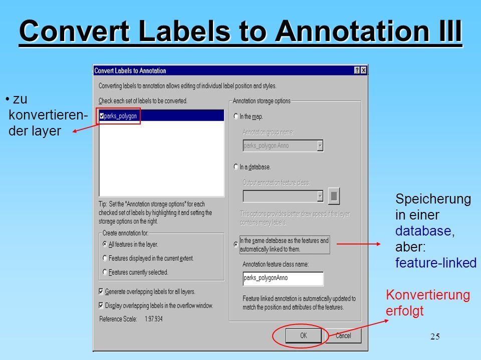 25 Convert Labels to Annotation III zu konvertieren- der layer Speicherung in einer database, aber: feature-linked Konvertierung erfolgt