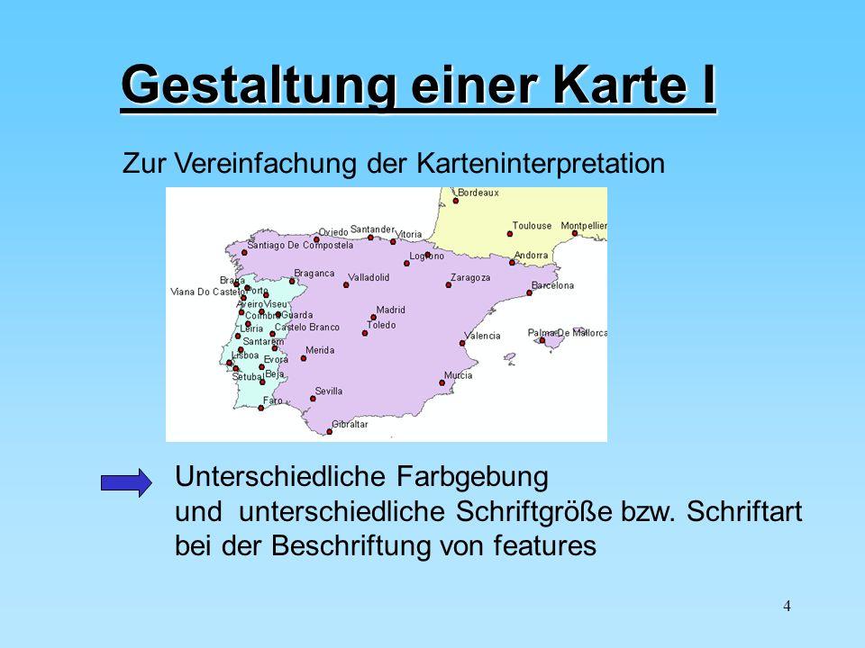 4 Gestaltung einer Karte I Zur Vereinfachung der Karteninterpretation Unterschiedliche Farbgebung und unterschiedliche Schriftgröße bzw. Schriftart be