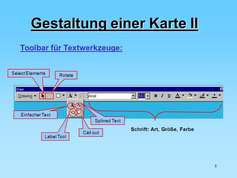 5 Gestaltung einer Karte II Select Elements Rotate Einfacher Text Label Tool Call out Splined Text Toolbar für Textwerkzeuge: Schrift: Art, Größe, Far