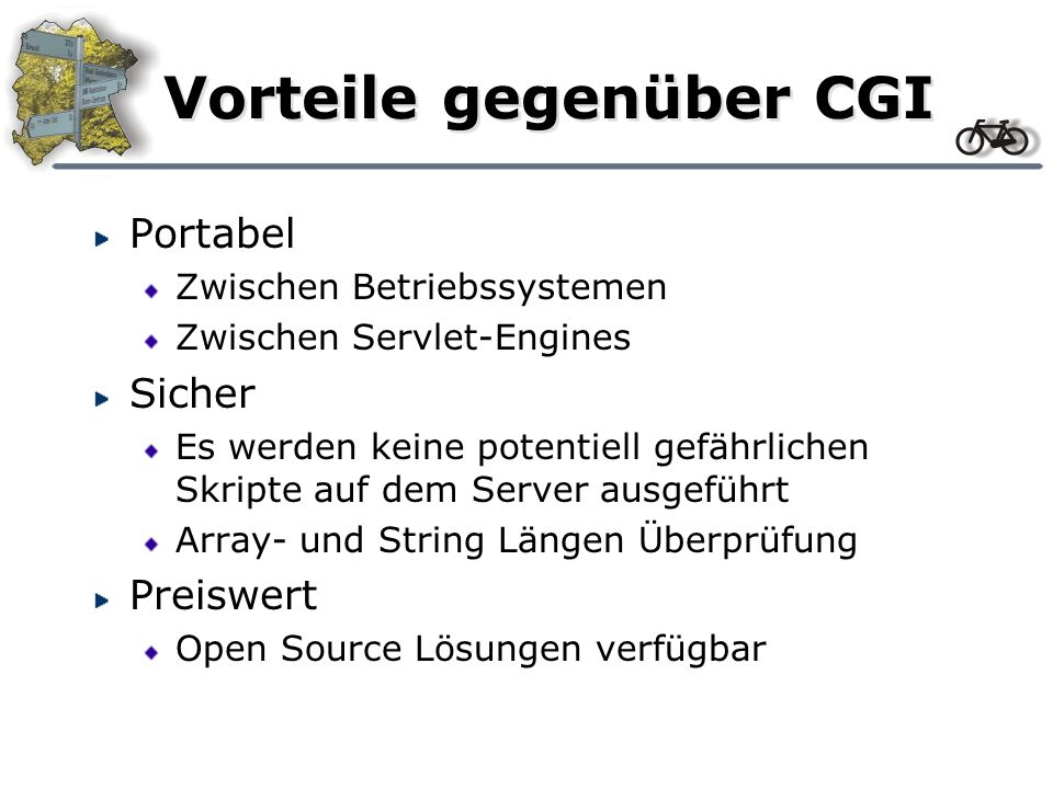 Vorteile gegenüber CGI Portabel Zwischen Betriebssystemen Zwischen Servlet-Engines Sicher Es werden keine potentiell gefährlichen Skripte auf dem Serv