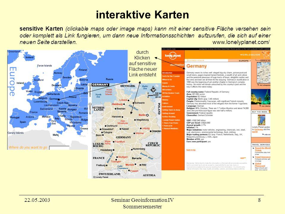 22.05.2003Seminar Geoinformation IV Sommersemester 9 Von interaktiv kann man sprechen wenn die Möglichkeit geboten wird, das durch eine Aktion des Nutzers neue Informationen geliefert werden, die durch die Ausgangsdarstellung nicht ermittelt werden können.