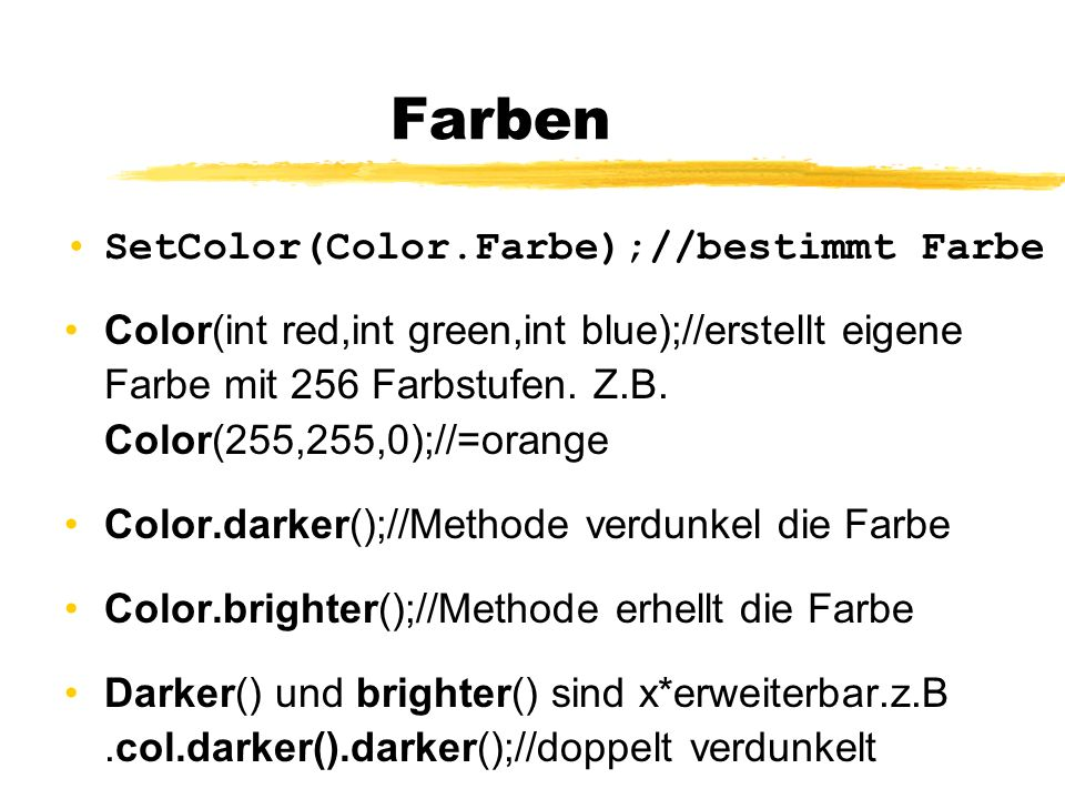 Farben SetColor(Color.Farbe);//bestimmt Farbe Color(int red,int green,int blue);//erstellt eigene Farbe mit 256 Farbstufen. Z.B. Color(255,255,0);//=o