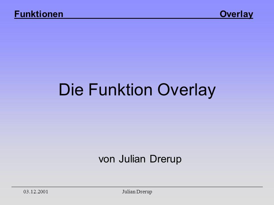 Funktionen Overlay 03.12.2001Julian Drerup Die Funktion Overlay von Julian Drerup