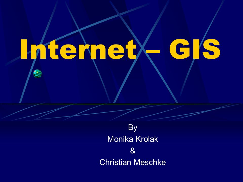 Internet – GIS By Monika Krolak & Christian Meschke
