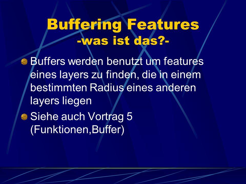 Buffering Features -was ist das?- Buffers werden benutzt um features eines layers zu finden, die in einem bestimmten Radius eines anderen layers liege