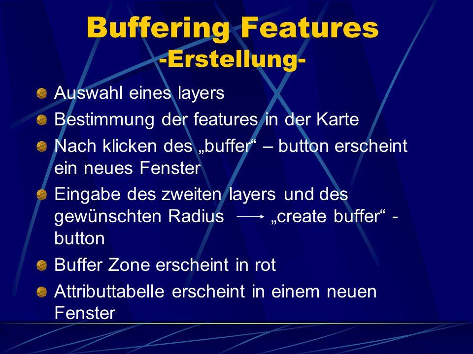 Buffering Features -Erstellung- Auswahl eines layers Bestimmung der features in der Karte Nach klicken des buffer – button erscheint ein neues Fenster