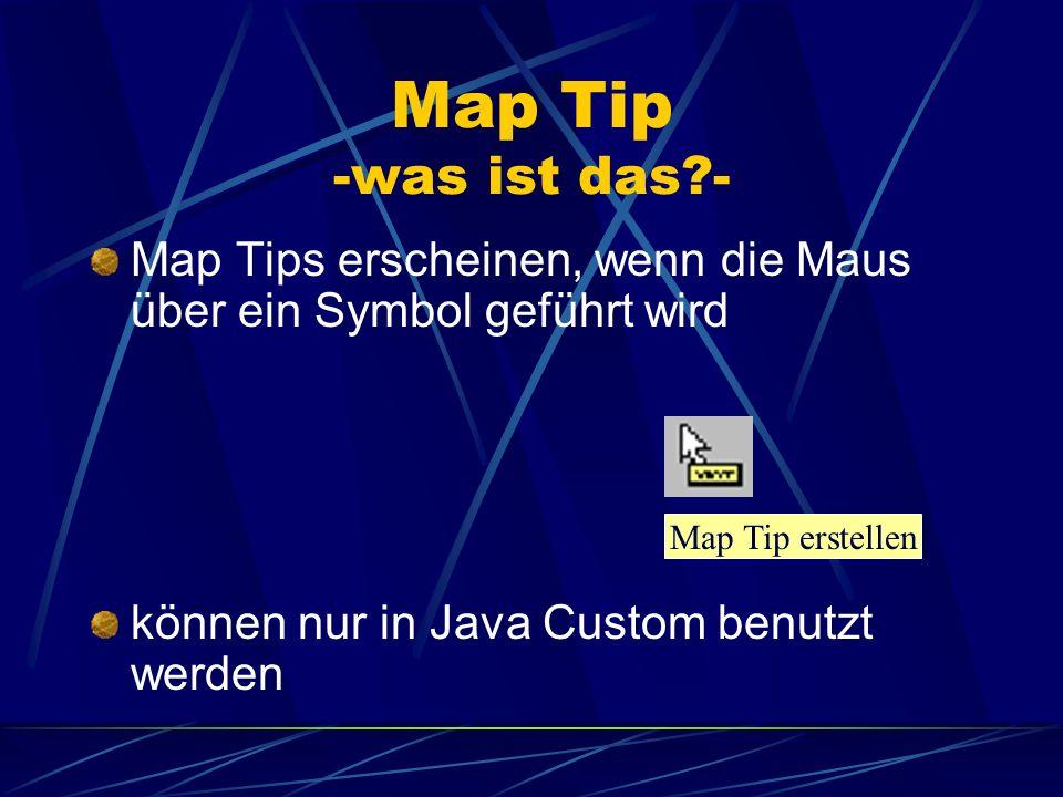 Map Tip -was ist das?- Map Tips erscheinen, wenn die Maus über ein Symbol geführt wird können nur in Java Custom benutzt werden Map Tip erstellen