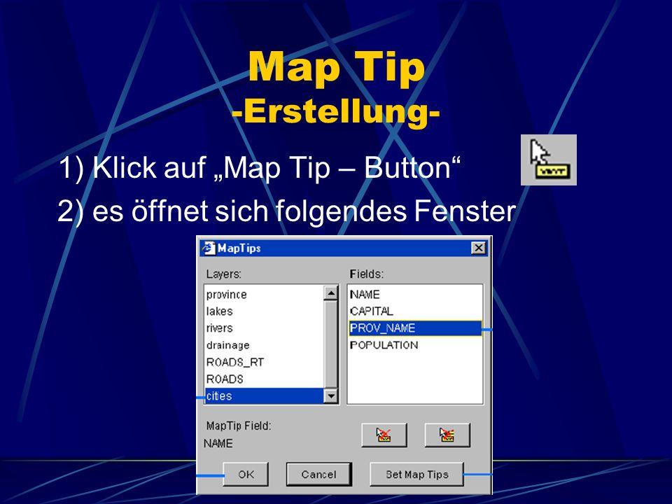 Map Tip -Erstellung- 1) Klick auf Map Tip – Button 2) es öffnet sich folgendes Fenster