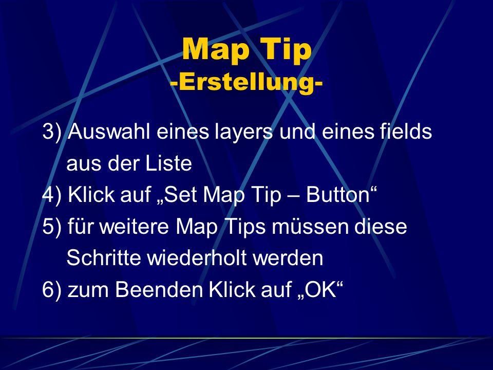 Map Tip -Erstellung- 3) Auswahl eines layers und eines fields aus der Liste 4) Klick auf Set Map Tip – Button 5) für weitere Map Tips müssen diese Sch