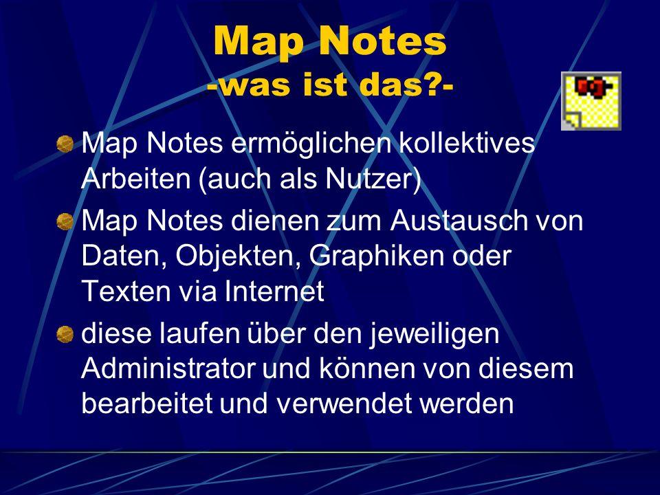 Map Notes -was ist das?- Map Notes ermöglichen kollektives Arbeiten (auch als Nutzer) Map Notes dienen zum Austausch von Daten, Objekten, Graphiken od