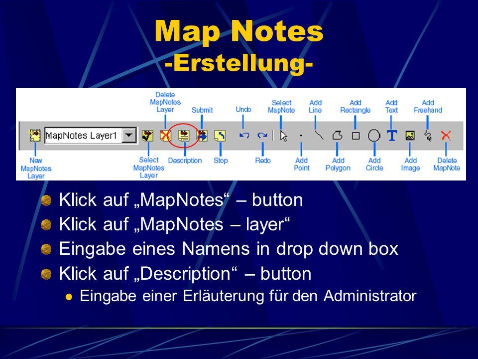 Map Notes -Erstellung- Klick auf MapNotes – button Klick auf MapNotes – layer Eingabe eines Namens in drop down box Klick auf Description – button Ein