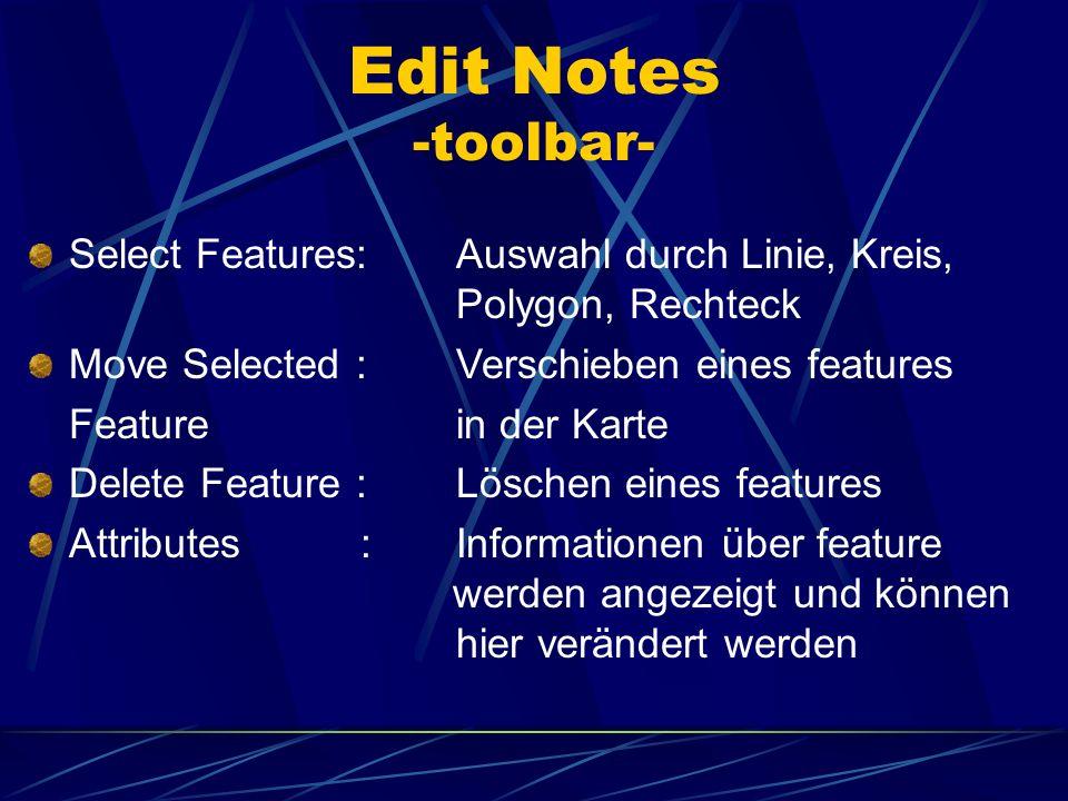 Select Features:Auswahl durch Linie, Kreis, Polygon, Rechteck Move Selected :Verschieben eines features Featurein der Karte Delete Feature :Löschen ei