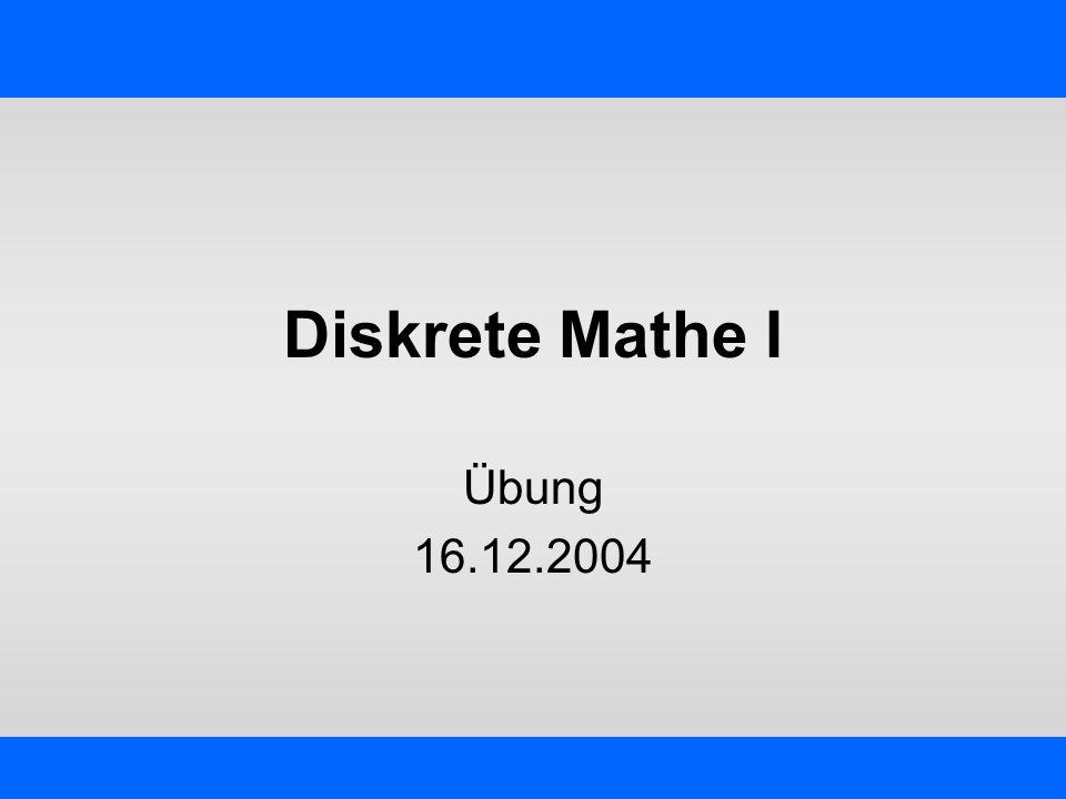 IKG - Übung Diskrete Mathe I – Jörg Schmittwilken Hinweis Die nachfolgenden Folien sind im Rahmen eines Brainstormings entstanden und erheben daher keinen Anspruch auf Vollständigkeit und Korrektheit.