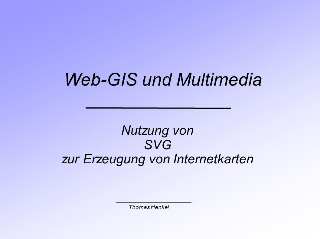Nutzung von SVG zur Erzeugung von Internetkarten Web-GIS und Multimedia Thomas Henkel