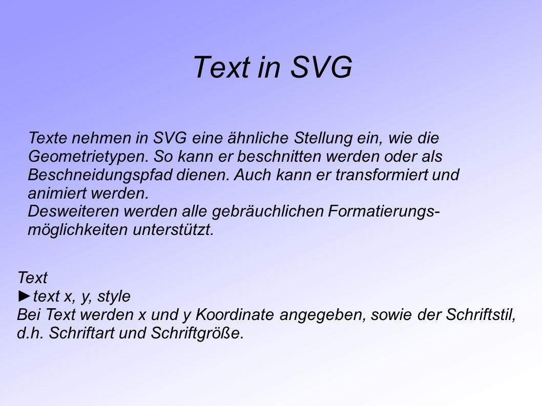 Text in SVG Texte nehmen in SVG eine ähnliche Stellung ein, wie die Geometrietypen. So kann er beschnitten werden oder als Beschneidungspfad dienen. A