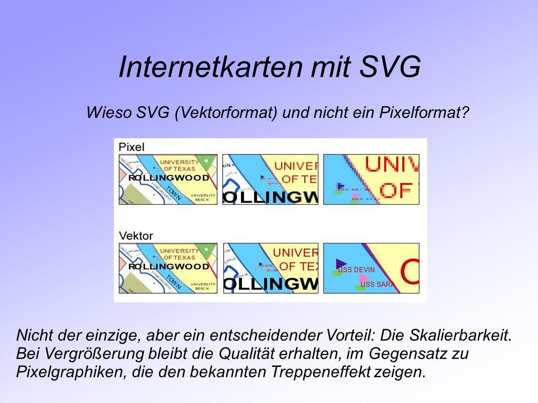 Internetkarten mit SVG Wieso SVG (Vektorformat) und nicht ein Pixelformat? Nicht der einzige, aber ein entscheidender Vorteil: Die Skalierbarkeit. Bei