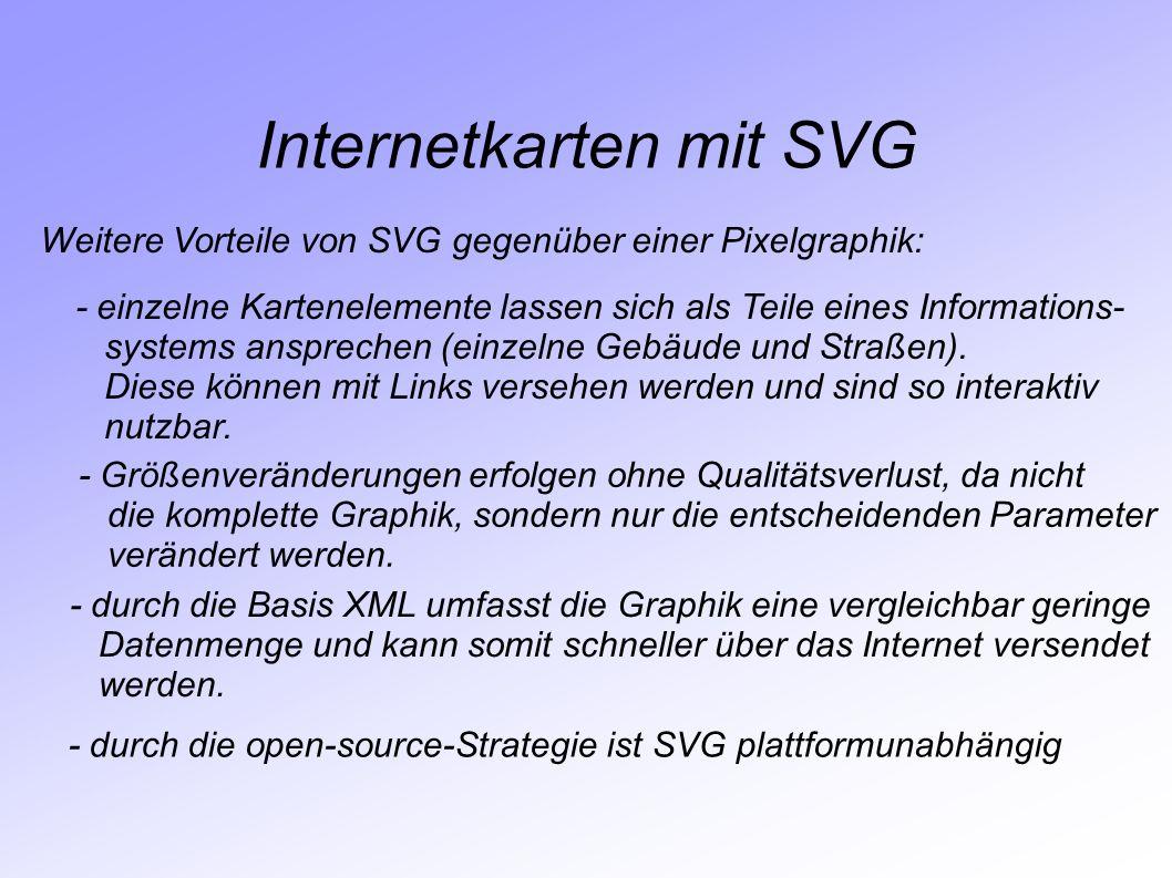 Internetkarten mit SVG Weitere Vorteile von SVG gegenüber einer Pixelgraphik: - einzelne Kartenelemente lassen sich als Teile eines Informations- syst