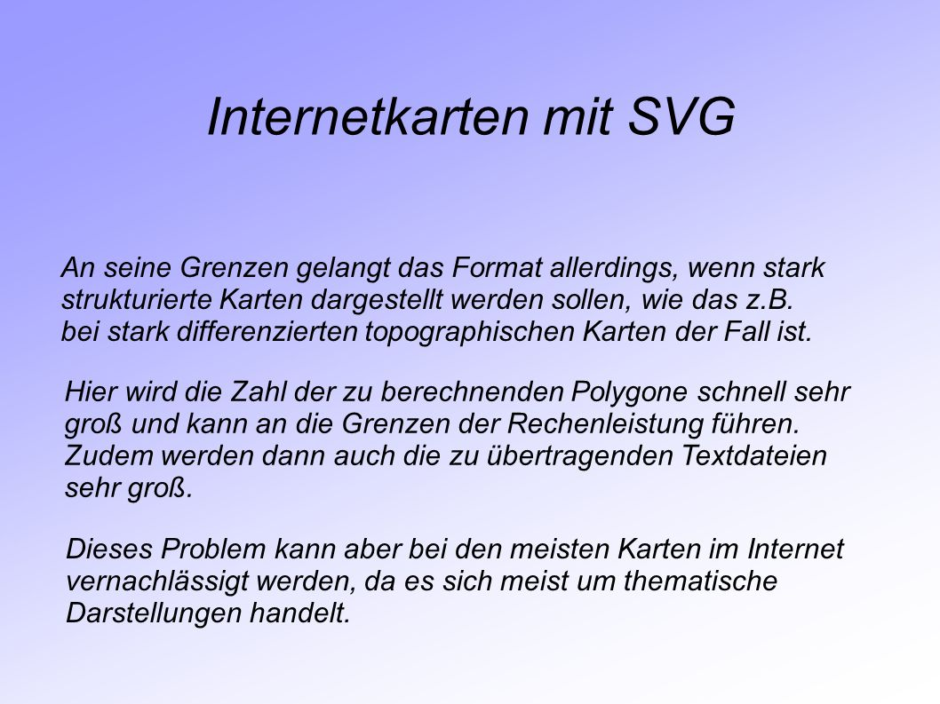Internetkarten mit SVG An seine Grenzen gelangt das Format allerdings, wenn stark strukturierte Karten dargestellt werden sollen, wie das z.B. bei sta