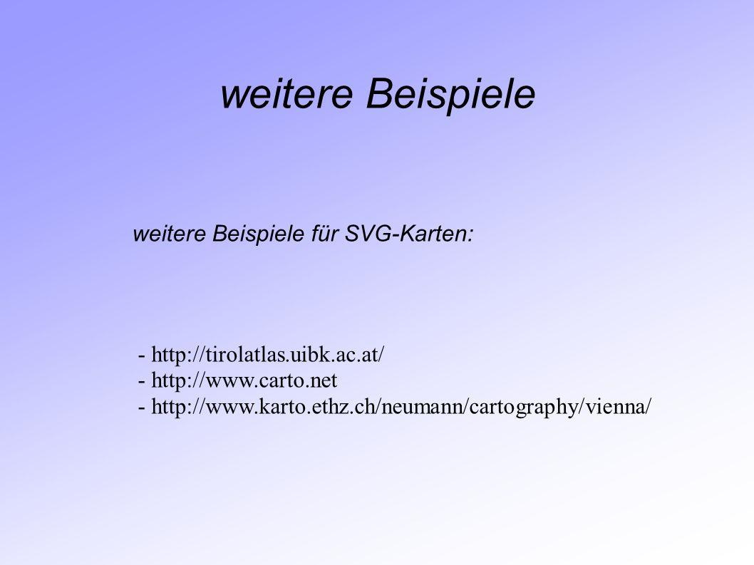 weitere Beispiele weitere Beispiele für SVG-Karten: - http://tirolatlas.uibk.ac.at/ - http://www.carto.net - http://www.karto.ethz.ch/neumann/cartogra