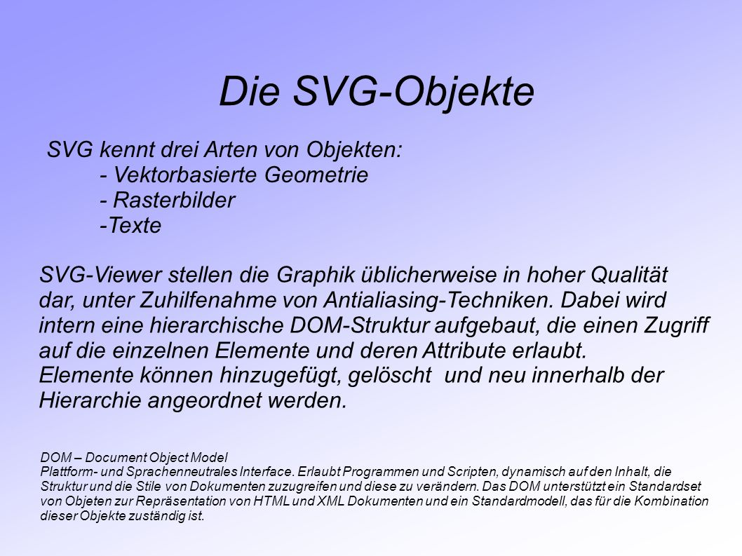 Die SVG-Objekte SVG kennt drei Arten von Objekten: - Vektorbasierte Geometrie - Rasterbilder -Texte SVG-Viewer stellen die Graphik üblicherweise in ho