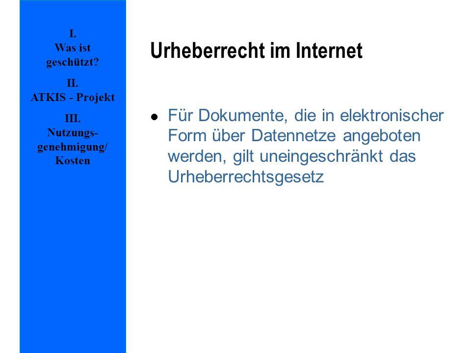 Urheberrecht im Internet l Für Dokumente, die in elektronischer Form über Datennetze angeboten werden, gilt uneingeschränkt das Urheberrechtsgesetz I.