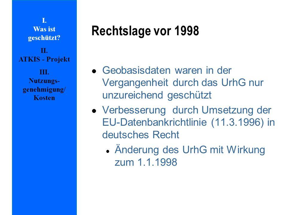 l Geobasisdaten waren in der Vergangenheit durch das UrhG nur unzureichend geschützt l Verbesserung durch Umsetzung der EU-Datenbankrichtlinie (11.3.1