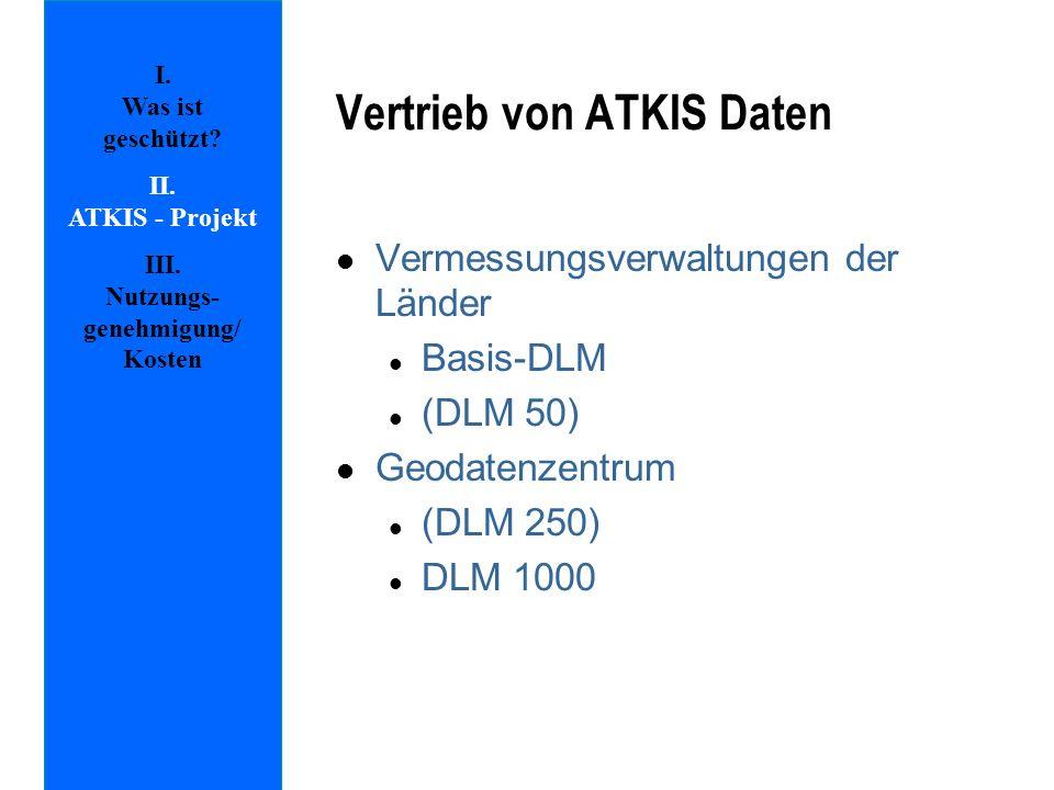 Vertrieb von ATKIS Daten l Vermessungsverwaltungen der Länder l Basis-DLM l (DLM 50) l Geodatenzentrum l (DLM 250) l DLM 1000 I. Was ist geschützt? II