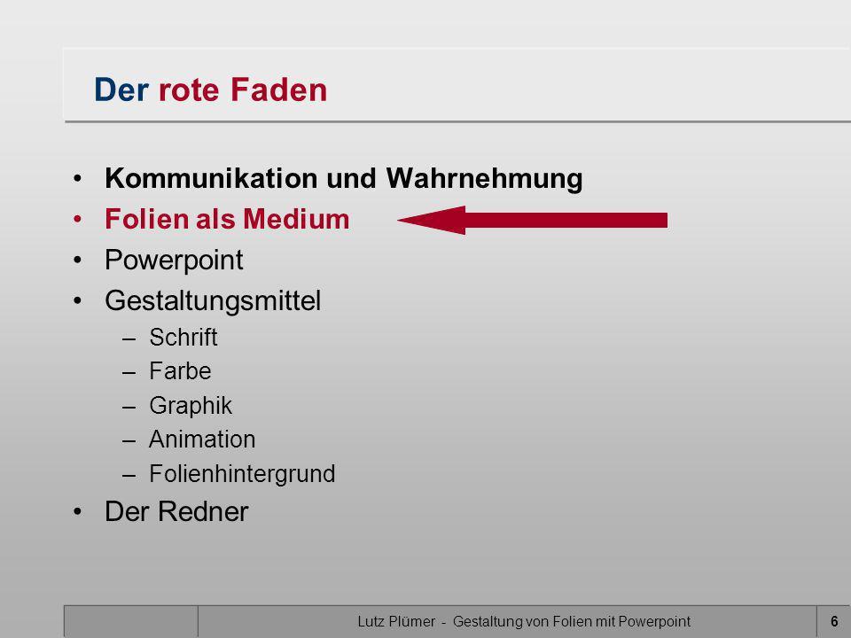 Lutz Plümer - Gestaltung von Folien mit Powerpoint7 Folie als gestaltetes Medium Die wichtigsten Maximen: –Lesbarkeit –Unterscheidbarkeit –Orientierung –Verknüpfung von Schrift und Bild Die Blickfolge