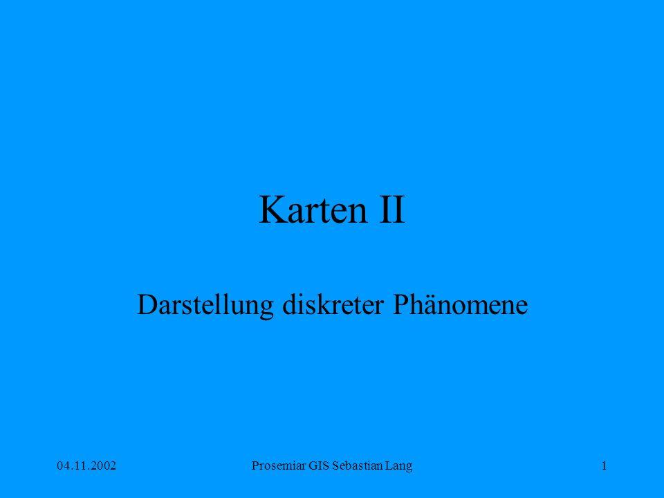 04.11.2002Prosemiar GIS Sebastian Lang1 Karten II Darstellung diskreter Phänomene