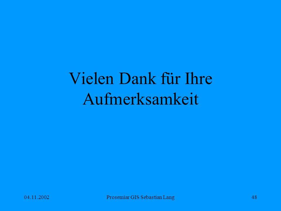 04.11.2002Prosemiar GIS Sebastian Lang48 Vielen Dank für Ihre Aufmerksamkeit
