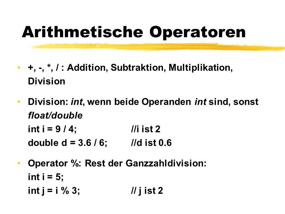 Arithmetische Operatoren +, -, *, / : Addition, Subtraktion, Multiplikation, Division Division: int, wenn beide Operanden int sind, sonst float/double