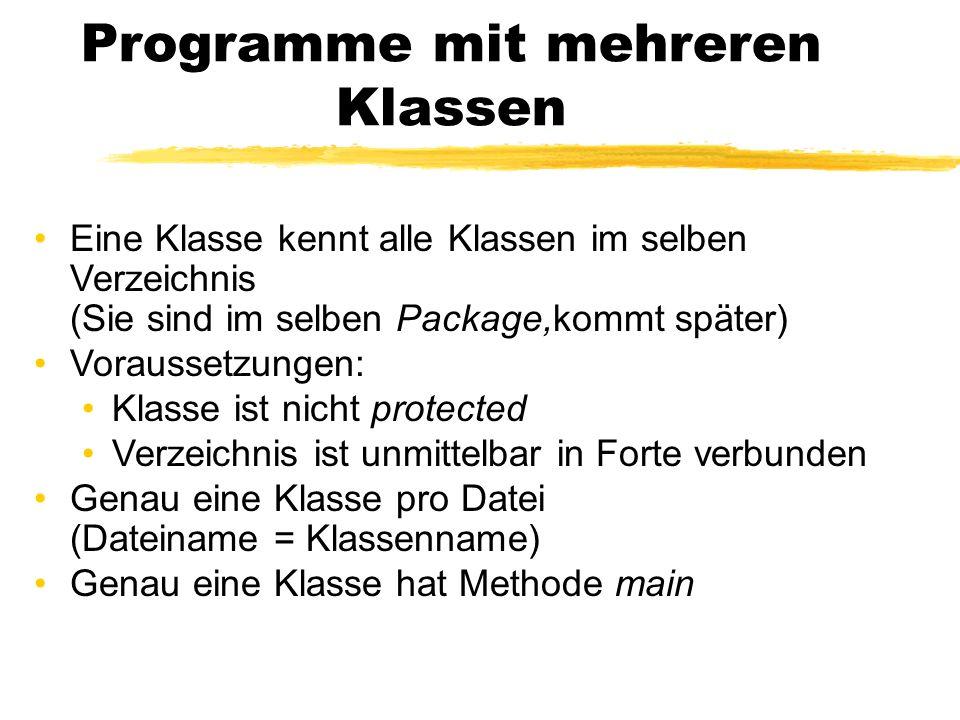 Programme mit mehreren Klassen Eine Klasse kennt alle Klassen im selben Verzeichnis (Sie sind im selben Package,kommt später) Voraussetzungen: Klasse