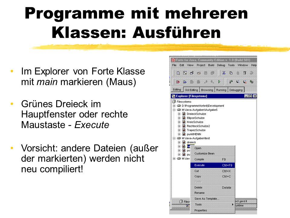 Programme mit mehreren Klassen: Ausführen Im Explorer von Forte Klasse mit main markieren (Maus) Grünes Dreieck im Hauptfenster oder rechte Maustaste