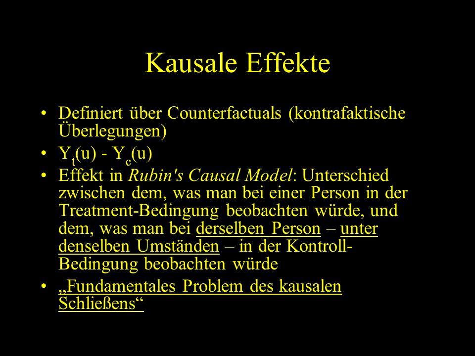 Kausale Effekte Definiert über Counterfactuals (kontrafaktische Überlegungen) Y t (u) - Y c (u) Effekt in Rubin's Causal Model: Unterschied zwischen d