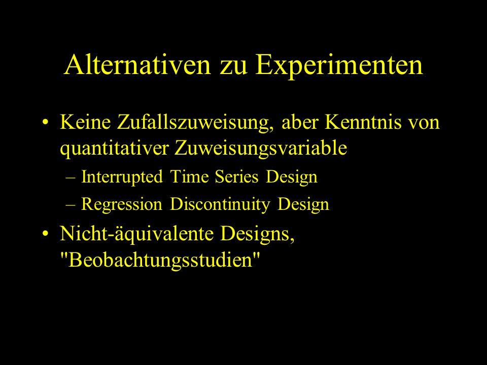 Alternativen zu Experimenten Keine Zufallszuweisung, aber Kenntnis von quantitativer Zuweisungsvariable –Interrupted Time Series Design –Regression Di