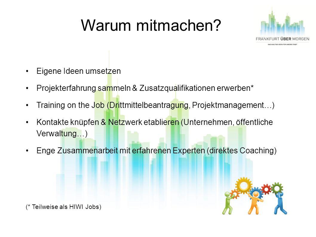 Warum mitmachen? Eigene Ideen umsetzen Projekterfahrung sammeln & Zusatzqualifikationen erwerben* Training on the Job (Drittmittelbeantragung, Projekt
