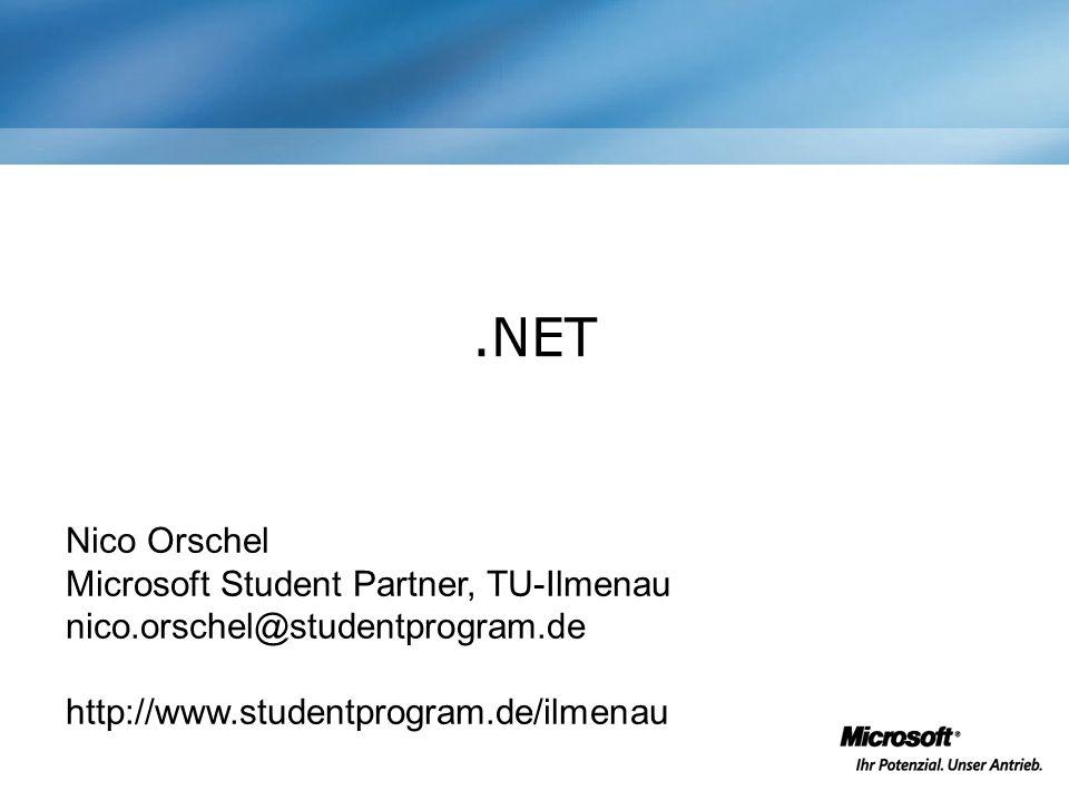 .NET Nico Orschel Microsoft Student Partner, TU-Ilmenau nico.orschel@studentprogram.de http://www.studentprogram.de/ilmenau