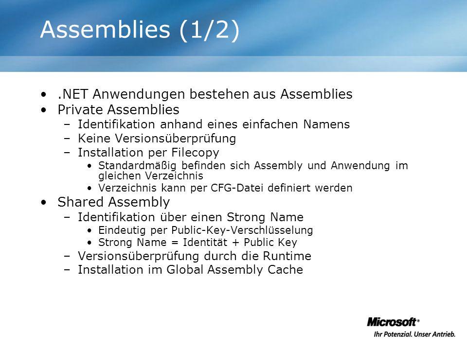 Assemblies (1/2).NET Anwendungen bestehen aus Assemblies Private Assemblies –Identifikation anhand eines einfachen Namens –Keine Versionsüberprüfung –